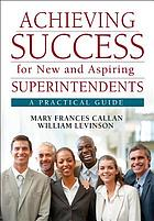 Achieving success for new and aspiring superintendents : a practical guide