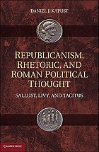 Republicanism, rhetoric, and Roman political thought : Sallust, Livy, and Tacitus