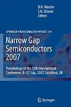 Narrow gap semiconductors 2007 : proceedings of the 13th International Conference, 8-12 July, 2007, Guildford, UK