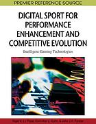 Digital sport for performance enhancement and competitive evolution : intelligent gaming technologies