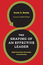 The shaping of an effective leader : eight formative principles of leadership