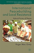 International Peacebuilding and Local Resistance : Hybrid Forms of Peace.