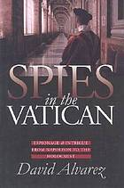 Spies in the Vatican : espionage & intrigue from Napoleon to the Holocaust