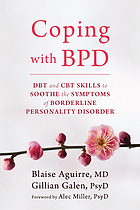 Coping with BPD : DBT and CBT skills to soothe the symptoms of borderline personality disorder