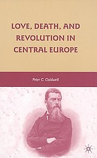 Love, death, and revolution in Central Europe : Ludwig Feuerbach, Moses Hess, Louise Dittmar, Richard Wagner