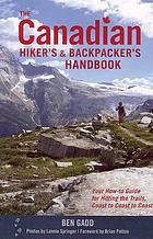 The Canadian hiker's and backpacker's handbook : your how-to guide for hitting the trails, coast to coast to coast