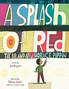 A splash of red : the life and art of Horace Pippin