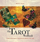 The Tarot workbook : a step-by-step guide to discovering the wisdom of the cards