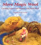 More magic wool : creating figures and pictures with dyed wool