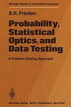 Probability, Statistical Optics, and Data Testing : a Problem Solving Approach