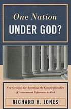 One nation under God? : new grounds for accepting the constitutionality of government references to God