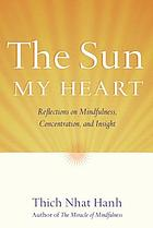 The Sun My Heart : Reflections on Mindfulness, Concentration, and Insight.