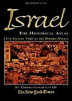 Israel, the historical atlas : the story of Israel from ancient times to the modern nation : and a special biographical section, Nation builders, leaders who shaped Israel