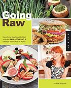 Going raw : everything you need to start your own raw food diet and lifestyle revolution at home