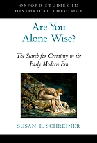 Are you alone wise? : the search for certainty in the early modern era