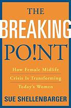 The breaking point : how the female midlife crisis is transforming today's women