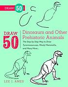 Draw 50 dinosaurs and other prehistoric animals : the step-by-step way to draw Tyrannosauruses, Woolly mammoths, and many more ...