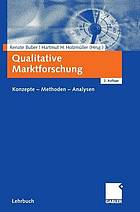 Qualitative Marktforschung : Konzepte - Methoden - Analysen