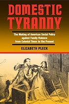 Domestic tyranny : the making of American social policy against family violence from colonial times to the present