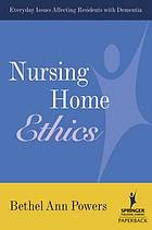Nursing home ethics : everyday issues affecting residents with dementia
