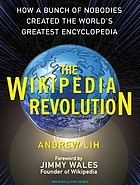 The Wikipedia revolution : how a bunch of nobodies created the world's greatest encyclopedia