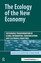 The ecology of the new economy : sustainable transformation of global information, communications and electronics industries