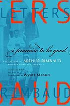 I promise to be good : the letters of Arthur Rimbaud