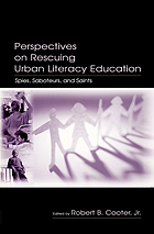 Perspectives on Rescuing Urban Literacy Education : Spies, Saboteurs, and Saints.