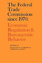 The Federal Trade Commission since 1970 : economic regulation and bureaucratic behavior