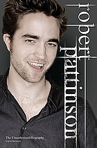 Robert Pattinson : the unauthorized biography