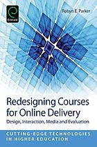 Redesigning Courses for Online Delivery : Design, Interaction, Media, and Evaluation.