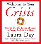 Welcome to your crisis : [how to use the power of crisis to create the life you want]