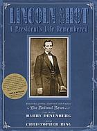 Lincoln shot! : a president's life remembered