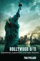 Hollywood 9/11 : superheroes, supervillains, and super disasters