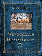 Wingbeats and heartbeats : essays on game birds, gun dogs, and days afield