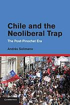 Chile and the Neoliberal Trap : the Post-Pinochet Era