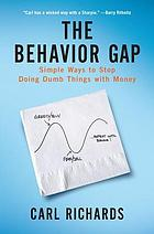 The behavior gap : simple ways to stop doing dumb things with money