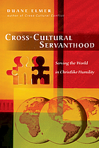 Cross-cultural servanthood : serving the world in Christlike humility