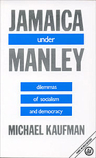 Jamaica under Manley : dilemmas of socialism and democracy