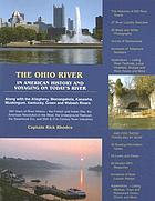 The Ohio River : in American history and voyaging on today's river : along with the Allegheny, Monongahela, Kanawha, Muskingum, Kentucky, Green and Wabash Rivers