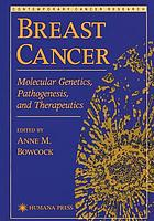 Breast cancer : molecular genetics, pathogenesis, and therapeutics