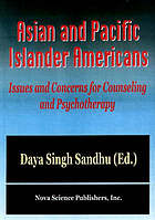 Asian and Pacific Islander Americans : issues and concerns for counseling and psychotherapy