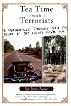 Tea time with terrorists : a motorcycle journey into the heart of Sri Lanka's civil war