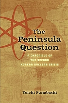 The peninsula question : a chronicle of the second Korean nuclear crisis