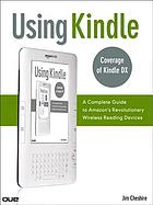 Using Kindle : a complete guide to Amazon's revolutionary wireless reading device