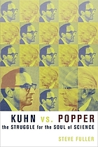 Kuhn vs. Popper : the struggle for the soul of science