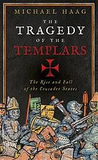 The tragedy of the Templars : the rise and fall of the Crusader states