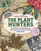 The plant hunters : true stories of their daring adventures to the far corners of the Earth