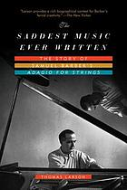 The saddest music ever written : the story of Samuel Barber's