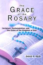 The grace of the rosary : scripture, contemplation, and the claim of the kingdom of God